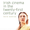 Irish Cinema in the Twenty First Century ruth barton